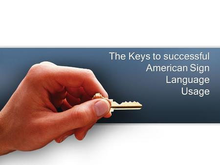The Keys to successful American Sign Language Usage.