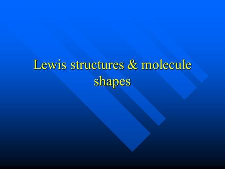Lewis structures & molecule shapes. AB or AB 2 – linear If there are only two atoms the shape will be linear – there are no If there are only two atoms.