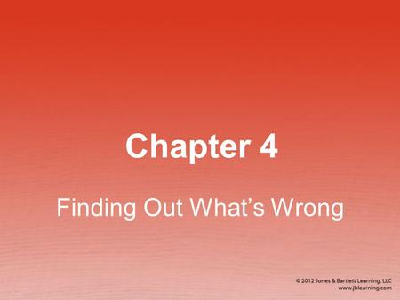 Chapter 4 Finding Out What's Wrong. Victim Assessment Overview (1 of 2) Knowing what to do and what not to do is crucial during an emergency. A victim.