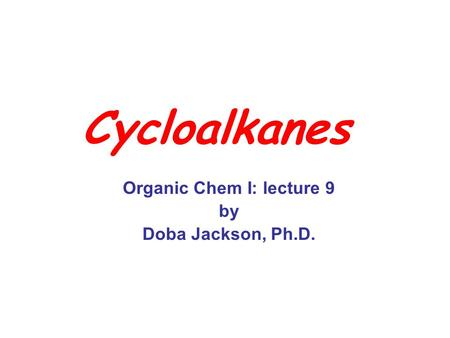 Organic Chem I: lecture 9 by Doba Jackson, Ph.D.