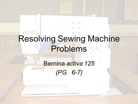 Resolving Sewing Machine Problems Bernina activa 125 (PG. 6-7)