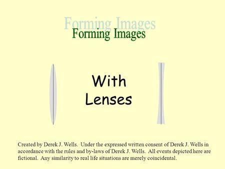 With Lenses Created by Derek J. Wells. Under the expressed written consent of Derek J. Wells in accordance with the rules and by-laws of Derek J. Wells.