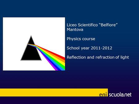 "Liceo Scientifico ""Belfiore"" Mantova Physics course School year 2011-2012 Reflection and refraction of light."