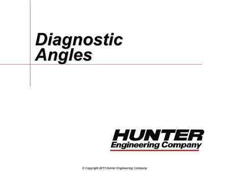 © Copyright 2011 Hunter Engineering Company Diagnostic Angles.