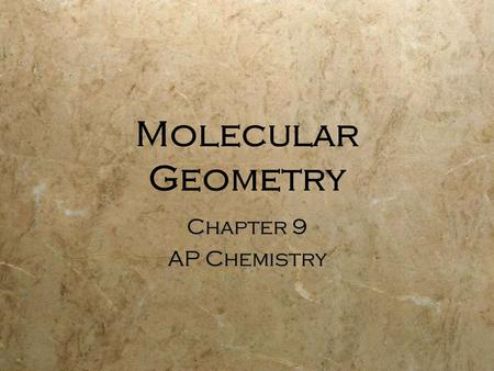 Molecular Geometry Chapter 9 AP Chemistry Chapter 9 AP Chemistry.