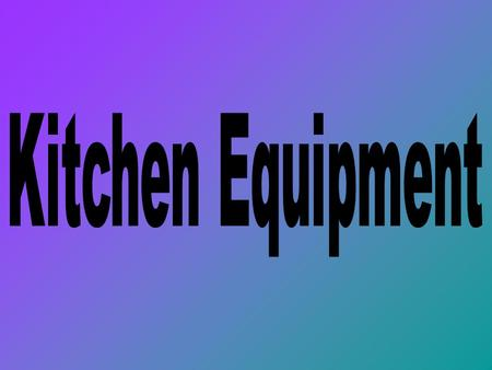 Kitchen Equipment.