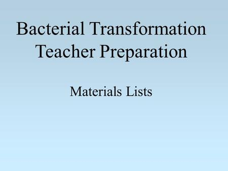 Bacterial Transformation Teacher Preparation Materials Lists.
