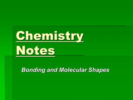Chemistry Notes Bonding and Molecular Shapes. Molecular Shapes  Recall: Properties of elements are consequences of their atoms  Properties of molecules.