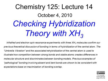 Chemistry 125: Lecture 14 October 4, 2010 Checking Hybridization Theory with XH 3 Infrafred and electron spin resonance experiments with three XH 3 molecules.