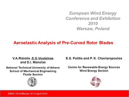 European Wind Energy Conference and Exhibition 2010 Warsaw, Poland EWEC 2010 Warsaw 20-23 April 2010 Aeroelastic Analysis of Pre-Curved Rotor Blades V.A.Riziotis,S.G.Voutsinas.