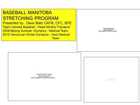 BASEBALL MANITOBA STRETCHING PROGRAM Presented by: Dave Blatz CAT©, CFC, BPE Team Canada Baseball - Head Athletic Therapist 2008 Beijing Summer Olympics.