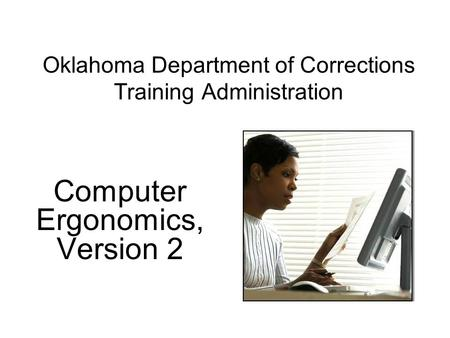Oklahoma Department of Corrections Training Administration Computer Ergonomics, Version 2.
