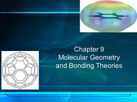 Chapter 9 Molecular Geometry and Bonding Theories.