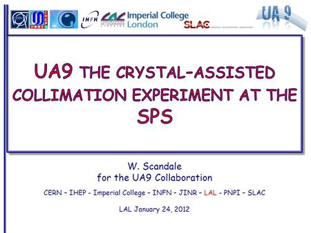 W. Scandale for the UA9 Collaboration CERN – IHEP - Imperial College – INFN – JINR – LAL - PNPI – SLAC LAL January 24, 2012.