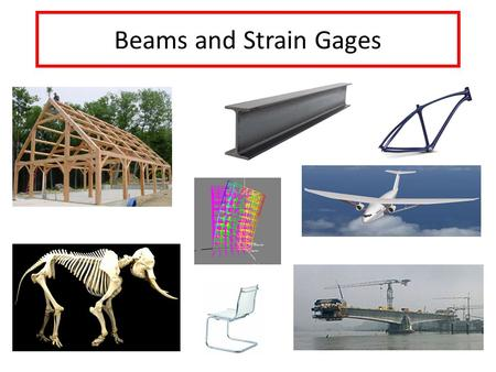 Beams and Strain Gages. Cantilever Beam One End Fixed, One End Free.