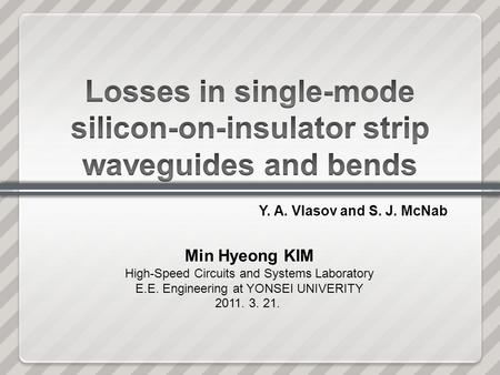 Min Hyeong KIM High-Speed Circuits and Systems Laboratory E.E. Engineering at YONSEI UNIVERITY 2011. 3. 21. Y. A. Vlasov and S. J. McNab.