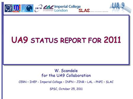 W. Scandale for the UA9 Collaboration CERN – IHEP - Imperial College – INFN – JINR – LAL - PNPI – SLAC SPSC, October 25, 2011.