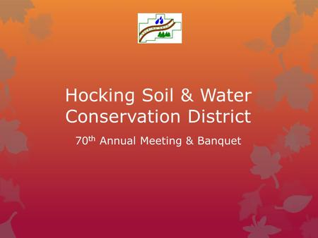 Hocking Soil & Water Conservation District 70 th Annual Meeting & Banquet.