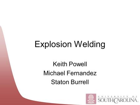 Explosion Welding Keith Powell Michael Fernandez Staton Burrell.