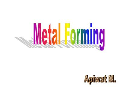 Fundamentals of Metal Forming Bulk deformation Sheet metalworking Outline.