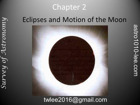 Eclipses and Motion of the Moon Chapter 2 Survey of Astronomy astro1010-lee.com.