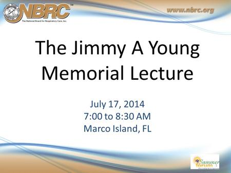 The Jimmy A Young Memorial Lecture July 17, 2014 7:00 to 8:30 AM Marco Island, FL 1.
