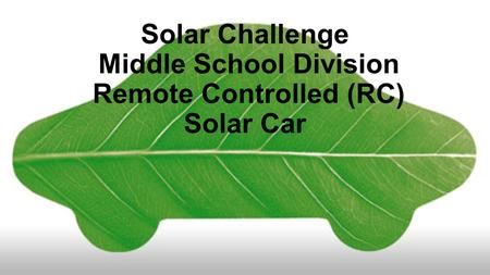 Solar Challenge Middle School Division Remote Controlled (RC) Solar Car.
