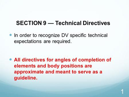 SECTION 9 — Technical Directives In order to recognize DV specific technical expectations are required. All directives for angles of completion of elements.