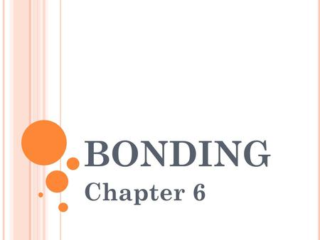 BONDING Chapter 6. C HEMICAL B ONDING Chemical bond – mutual electrical attraction between the nuclei and valence electrons of different atoms that bind.