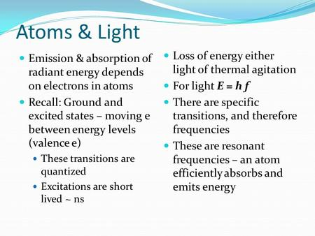 Atoms & Light Emission & absorption of radiant energy depends on electrons in atoms Recall: Ground and excited states – moving e between energy levels.