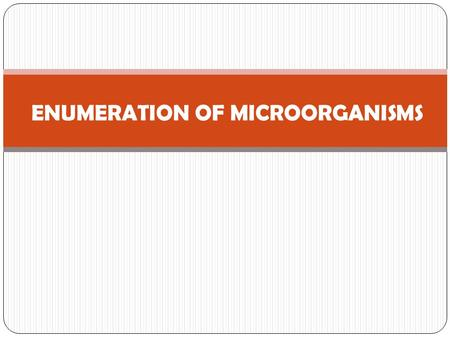 ENUMERATION OF MICROORGANISMS. There are numerous occasions when it is necessary to either estimate or determine the number of bacterial cells. Determination.