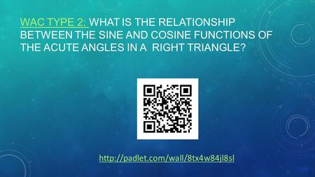 WAC TYPE 2: WAC TYPE 2: WHAT IS THE RELATIONSHIP BETWEEN THE SINE AND COSINE FUNCTIONS OF THE ACUTE ANGLES IN A RIGHT TRIANGLE?