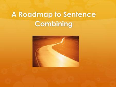 A Roadmap to Sentence Combining. We are on this road together…