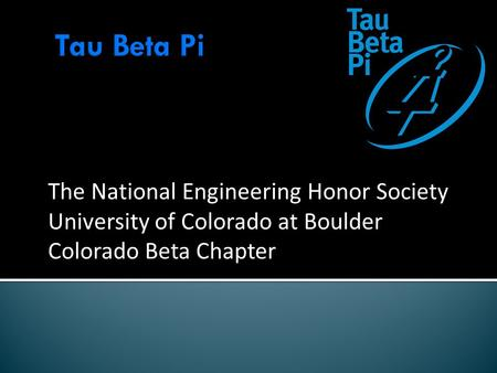 The National Engineering Honor Society University of Colorado at Boulder Colorado Beta Chapter.