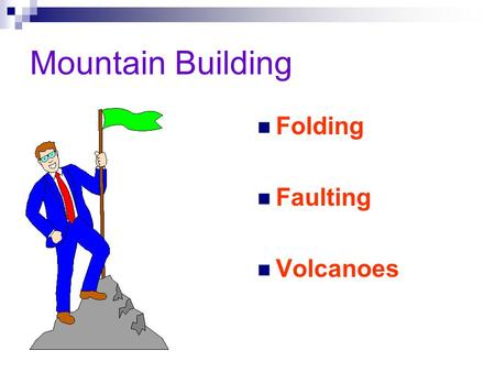 Mountain Building Folding Faulting Volcanoes Most Major Mountain ranges were formed by the collision of continental Plates.