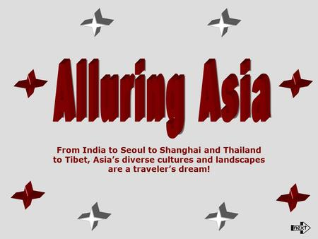 From <strong>India</strong> to Seoul to Shanghai and Thailand to Tibet, Asia's diverse cultures and landscapes are a traveler's dream!