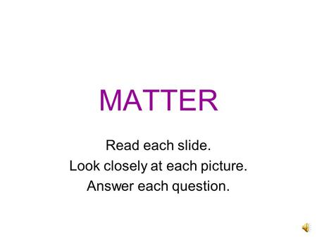 MATTER Read each slide. Look closely at each picture. Answer each question.