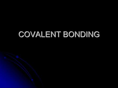 COVALENT BONDING. What is a covalent bond? o A bond formed by the sharing of valence electrons.