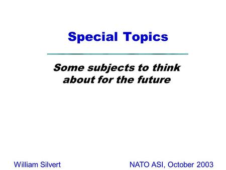 NATO ASI, October 2003William Silvert Special Topics Some subjects to think about for the future.