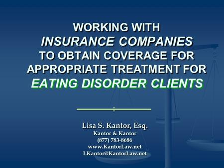 Lisa S. Kantor, Esq. Kantor & Kantor (877) 783-8686 WORKING WITH INSURANCE COMPANIES TO OBTAIN COVERAGE FOR APPROPRIATE.