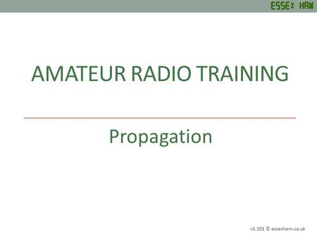 AMATEUR RADIO TRAINING Propagation v1.101 © essexham.co.uk.