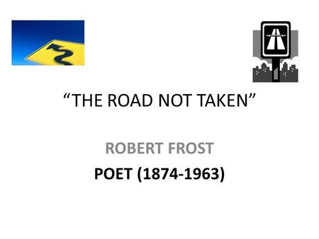 """THE ROAD NOT TAKEN"" ROBERT FROST POET (1874-1963)"
