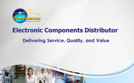 Electronic Components Distributor Electronic Components Distributor Delivering Service, Quality, and Value Delivering Service, Quality, and Value.