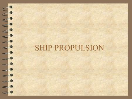 SHIP PROPULSION. Ship (Marine) propulsion 4 Mechanism used to move a ship across water (engine turning a propeller) 4 Choice of a suitable powerplant.