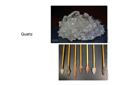 Quartz by-nc: Travis S. by-nc-nd: Orbital Joe. With few exceptions, most early stone tools were fashioned of quartz. by: Yandle by-nc-nd: Western Sahara.