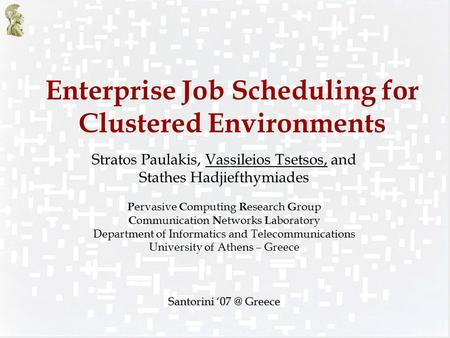 Enterprise Job Scheduling for Clustered Environments Stratos Paulakis, Vassileios Tsetsos, and Stathes Hadjiefthymiades P ervasive <strong>C</strong> omputing R esearch.