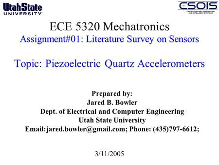 Assignment#01: Literature Survey on Sensors ECE 5320 Mechatronics Assignment#01: Literature Survey on Sensors Topic: Piezoelectric Quartz Accelerometers.