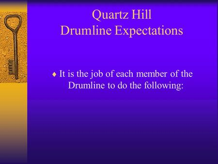 Quartz Hill Drumline Expectations  It is the job of each member of the Drumline to do the following: