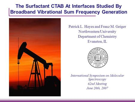 The Surfactant CTAB At Interfaces Studied By Broadband Vibrational Sum Frequency Generation Patrick L. Hayes and Franz M. Geiger Northwestern University.