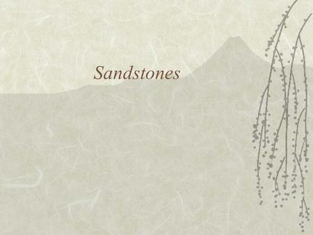 Sandstones.  Framework fraction –Silicate grains 1/16 to 2 mm  Matrix –Cement and very fine-size material <~0.03 mm.